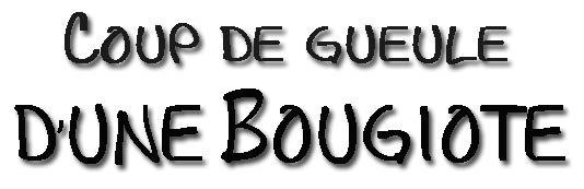 Coup de gueuled'une Bougiote dans 1. AU JOUR LE JOUR coupdegueule